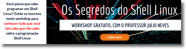 Workshop Gratuito: Os Segredos do Shell, com o Prof. Julio Neves